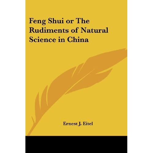 Feng Shui or The Rudiments of Natural Science in China by E.J. Eitel (2004-06-25)