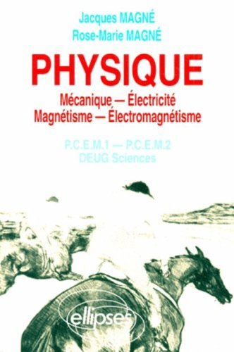 PHYSIQUE. Mcanique, Electricit, Magntisme, Electromagntisme, PCEM 1, PCEM 2, DEUG Sciences, Rappels de cours, Exercices corrigs, QCM avec rponses
