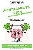 Mentalmente Rico: Entrena tu mente y alcanza tu Libertad Financiera