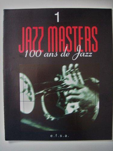 Jazz Masters - 100 Ans De Jazz N° 1 : Un Siècle De Musique- L'héritage Musical -Passé Conventionnel (Gospel,Blues)-Instruments Et Orchestre-L'évolution Du Jazz- L'âge Du Ragtime- Nouvelle Orléans...1 fascicule seul
