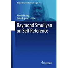 Raymond Smullyan on Self Reference (Outstanding Contributions to Logic, Band 14)