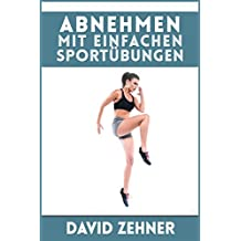 Abnehmen mit einfachen Sportübungen: schnell und unkompliziert abnehmen und Fett verbrennen ohne Diät