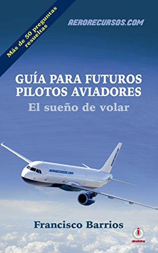 Guía para futuros pilotos aviadores: El sueño de volar por Francisco Barrios