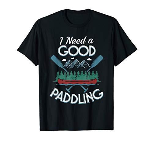 9dc0bc1dec I Need A Good Paddling Tshirt Funny Kayaking Shirt Kayak Tee T-Shirt