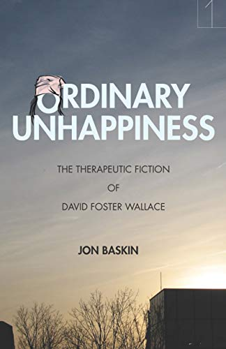 Ordinary Unhappiness: The Therapeutic Fiction of David Foster Wallace (Square One: First-Order Questions in the Humanities)