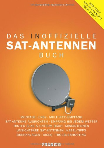 Preisvergleich Produktbild Das inoffizielle Sat-Antennen-Buch: Geheime Sat-Antennen, Sat-Empfang mit Flachantennen