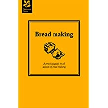 Bread Making: Advice and recipes for perfect home-made baking and bread making