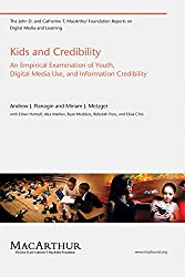 Kids and Credibility: An Empirical Examination of Youth, Digital Media Use, and Information Credibility (The John D. and Catherine T. MacArthur Foundation ... Media and Learning) (English Edition)