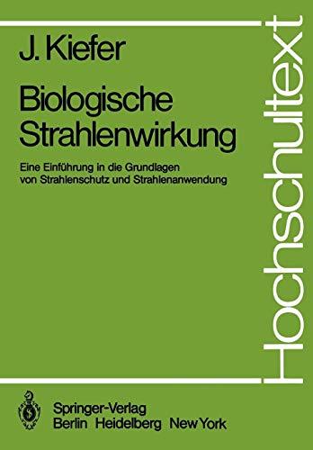 Biologische Strahlenwirkung: Eine Einführung in die Grundlagen von Strahlenschutz und Strahlenanwendung (Hochschultext)