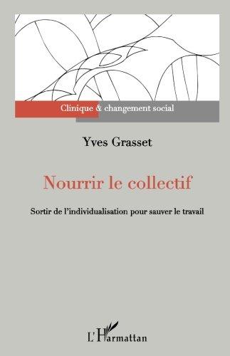 Nourrir le collectif: Sortir de l'individualisation pour sauver le travail par Yves Grasset