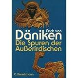 Die Spuren der Außerirdischen - Erich von Däniken
