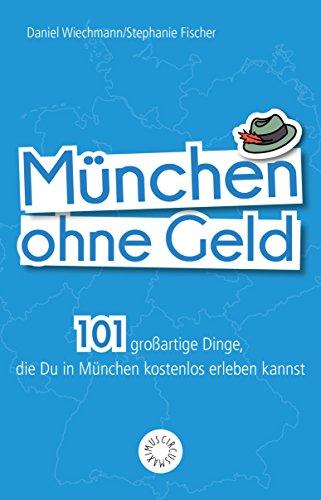München ohne Geld: 101 großartige Dinge, die Du in München ...