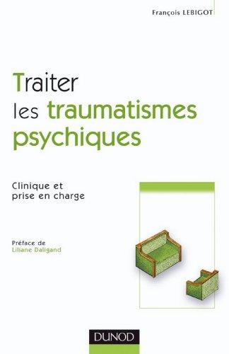 Traiter les traumatismes psychiques : Clinique et prise en charge (Psychothérapies)