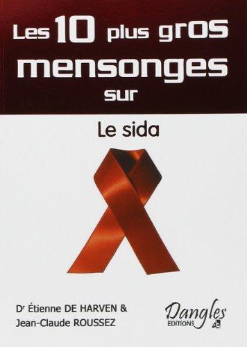 Les dix plus gros mensonges sur le sida de Etienne de Harven (29 aot 2005) Broch