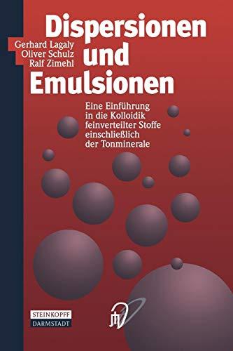 Dispersionen und Emulsionen. Einführung in die Kolloidik feinverteilter Stoffe einschließlich der Tonminerale. Mit einem historischen Beitrag von K. Beneke