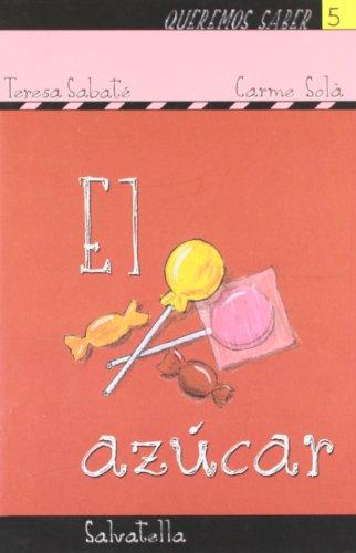 Queremos saber 5- azúcar: El azucar (Queremos saber-serie amarilla) por Teresa Sabaté Rodié