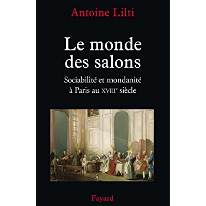 Le monde des salons : Sociabilité et mondanité à Paris au XVIIIe siècle (Nouvelles Etudes Historiques)