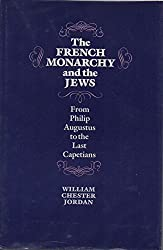 The French Monarchy and the Jews: From Philip Augustus to the Last Capetians (University of Pennsylvania Press Middle Ages Series) by William Chester Jordan (1989-08-03)