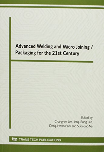 Advanced Welding and Micro Joining /Packaging for the 21st Century: Selected Peer Reviewed Papers from the International Welding/joining ... COEX, Seoul, Korea (Materials Science Forum)