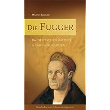 Die Fugger: Die deutschen Medici in und um Augsburg
