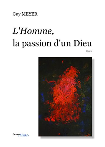 L Homme, la Passion d un Dieu par Guy Meyer