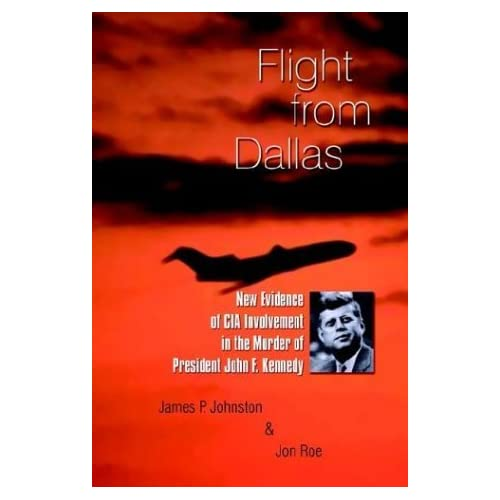 Flight from Dallas: New Evidence of CIA Involvement in the Murder of President John F. Kennedy by James P. Johnston (2003-08-31)