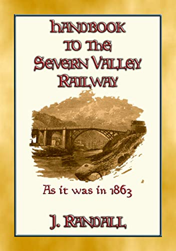 HANDBOOK to the SEVERN VALLEY RAILWAY : From Worcester to Shrewsbury as it was in 1863 (English Edition)