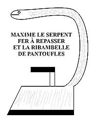 Maxime le Serpent Fer à Repasser et la Ribambelle de Pantoufles