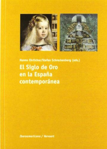 El Siglo de Oro en la España contemporánea. (Ediciones de Iberoamericana. A, Historia y crítica de la literatura)