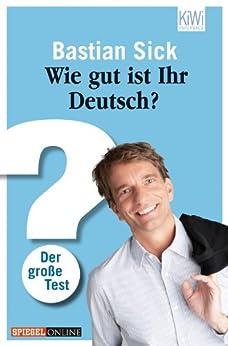 Wie gut ist Ihr Deutsch?: Der große Test von [Sick, Bastian]