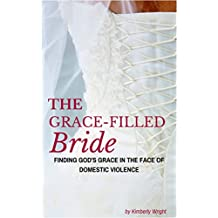 The Grace-Filled Bride: Finding God's Grace in The Face of Domestic Violence (English Edition)