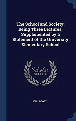 The School and Society; Being Three Lect