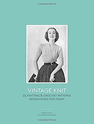 Vintage Knit: 25 Knitting & Crochet Patterns Refashioned for Today