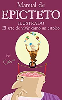 Manual de Epicteto ilustrado: El arte de vivir como un estoico (Spanish Edition) by [Covo, Javier ]