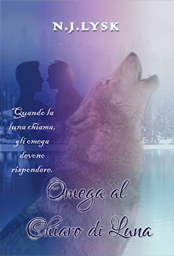 Omega al Chiaro di Luna: Romanzo M/M/M di N.J. Lysk