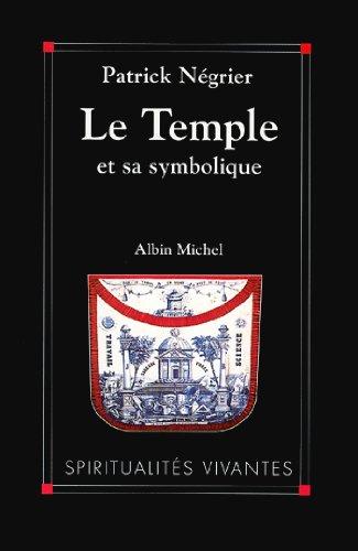 Le Temple et sa symbolique : Symbolique cosmique et philosophie de l'architecture sacrée (Spiritualités vivantes) par Patrick Négrier