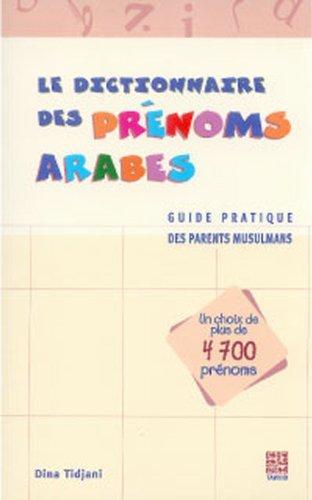 Le dictionnaire des prénoms arabes - Guide pratique des parents musulmans (un choix de plus de 4700 prénoms)