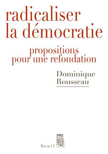 Radicaliser la démocratie : propositions pour une refondation / Dominique Rousseau ; [sous la responsabilité éditoriale de Pierre Rosanvallon].- Paris : Seuil , DL 2015, cop. 2015