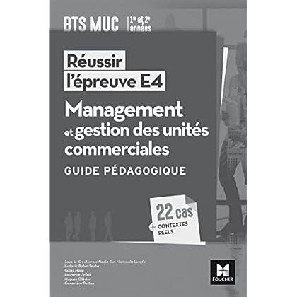 Réussir l'épreuve E4 - Management et gestion des unités commerciales - BTS MUC - Guide pédagogique