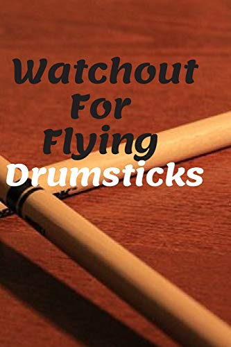 Watchout For Flying Drumsticks: Best as Gift For Music Lovers, Drummers, Music Producers, Teachers, Students, Songwriters. Gift / Presents For ... Ruled Notebook To Write In 125 Lined Pages