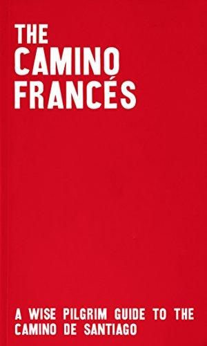 The Camino Francés - A Wise Pilgrim Guide to the Camino de Santiago