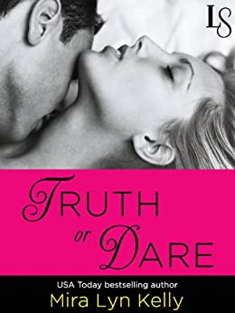 Truth or Dare: A Dare to Love Novel by [Kelly, Mira Lyn]