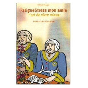 FatigueStress, mon amie : L'art de vivre mieux (Art de vivre)