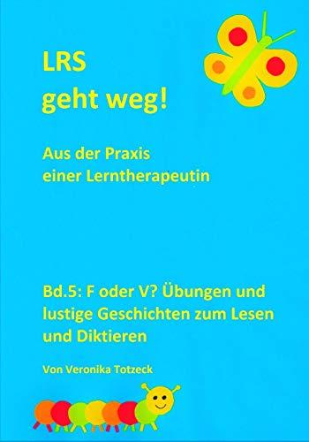 F oder V? Übungen und lustige Geschichten zum Lesen und Diktieren: Aus der Praxis einer Lerntherapeutin (LRS geht weg!, Band 5)