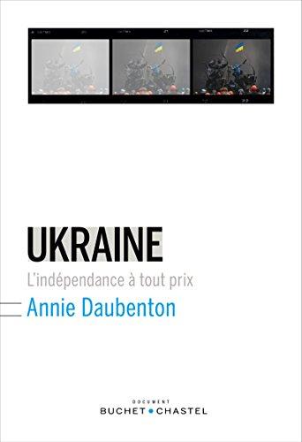 Ukraine: L'indépendance à tout prix (Essais/Documents) par Annie Daubenton