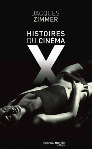 Histoires du cinéma X : Par celles et ceux qui l'ont conçu, produit, interprété ou commenté
