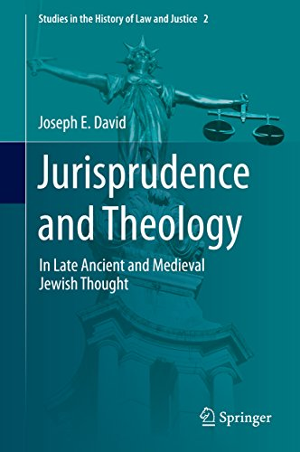 Jurisprudence and Theology: In Late Ancient and Medieval Jewish Thought (Studies in the History of Law and Justice)