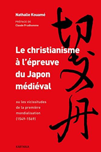 Le christianisme à l'épreuve du Japon médiéval ou les vicissitudes de la première mondialisation (1549-1569) (HOMMES ET SOCIE) par Nathalie Kouame