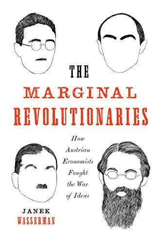 The Marginal Revolutionaries - How Austrian Economists Fought the War of Ideas