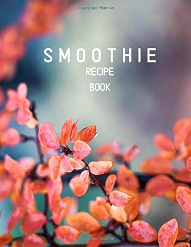 Smoothie Recipe Book: Large Blank Ruled Professional Smoothie Recipe Organizer Journal Notebook to Write-In and Organize All Your Unique Recipes and ... 120 pages. (My Smoothie notepad, Band 36) - Lebens-energie-enhancer